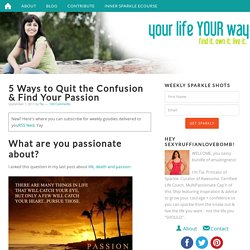 5 Ways to Quit the Confusion & Find Your Passion
