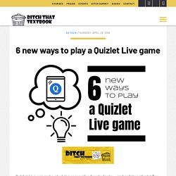 6 new ways to play a Quizlet Live game - Ditch That Textbook