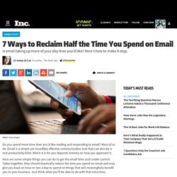 7 Ways to Reclaim Half the Time You Spend on Email