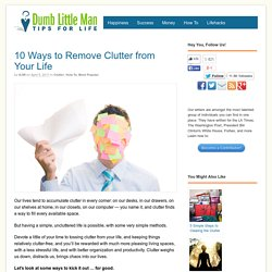 10 Ways to Remove Clutter from Your Life - Dumb Little Man