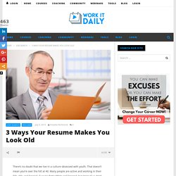 3 Ways Your Resume Makes You Look Old