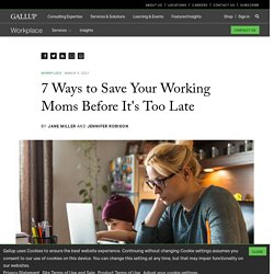 7 Ways to Save Your Working Moms Before It's Too Late