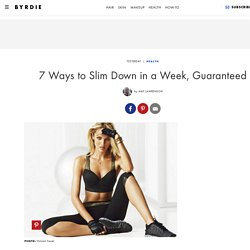 7 Ways to Slim Down in a Week, Guaranteed