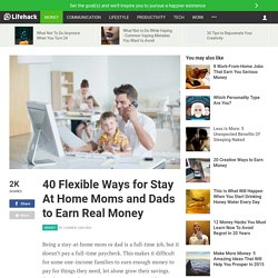 40 Ways for Stay At Home Moms and Dads to Earn Money