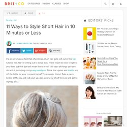 11 Ways to Style Short Hair in 10 Minutes or Less