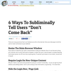 "6 Ways To Subliminally Tell Users ""Don't Come Back"""