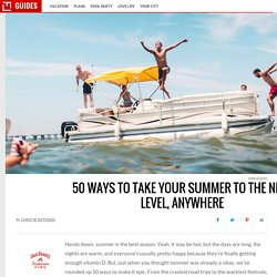 50 Ways to Take Your Summer to The Next Level, Anywhere