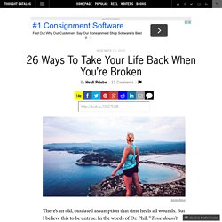 26 Ways To Take Your Life Back When You're Broken