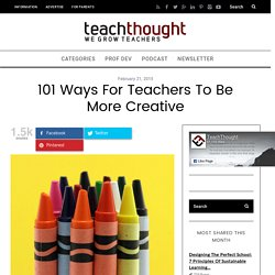101 Ways For Teachers To Be More Creative