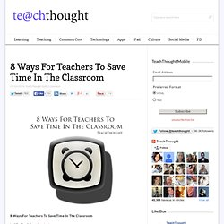 8 Ways For Teachers To Save Time In The Classroom
