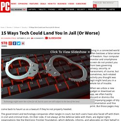 15 Ways Tech Could Land You in Jail (Or Worse)