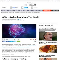 8 Ways Technology Makes You Stupid