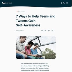 7 Ways to Help Teens and Tweens Gain Self-Awareness