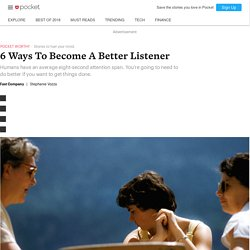 6 Ways To Become A Better Listener - Fast Company - Pocket