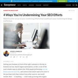 4 Ways You're Undermining Your SEO Efforts