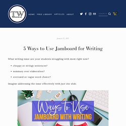 5 Ways to Use Jamboard for Writing
