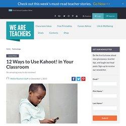 Best of Teacher HELPLINE!: 12 Ways to Use Kahoot! in Your Classroom - WeAreTeachers