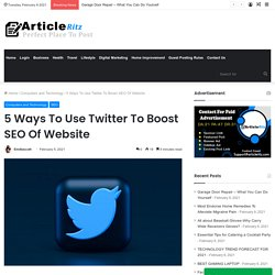 5 Ways To Use Twitter To Boost SEO Of Website
