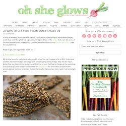22 Ways To Get Your Vegan Snack Attack On — Oh She Glows - StumbleUpon