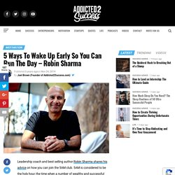 5 Ways To Wake Up Early So You Can Run The Day - Robin Sharma