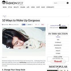 10 Ways to Wake Up Gorgeous | The Fashion Spot