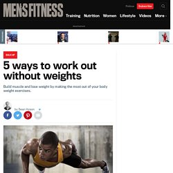 5 Ways to Work Out Without Weights - Build Muscle and Lose Fat Faster