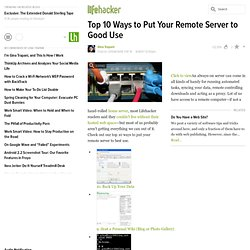 Top 10: Top 10 Ways to Put Your Remote Server to Good Use - Life
