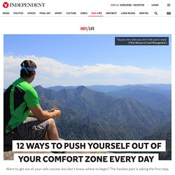 12 ways to push yourself out of your comfort zone every day