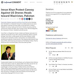Imran Khan Protest Convoy Against US Drones Heads toward Waziristan, Pakistan