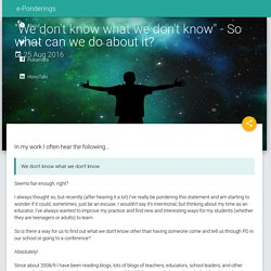 """""""We don't know what we don't know"""" - So what can we do about it?"""