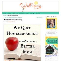 We Quit Homeschooling -