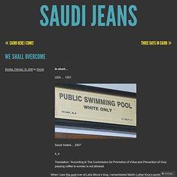 We Shall Overcome « Saudi Jeans