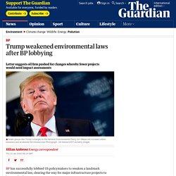 weakened green laws after BP lobbying
