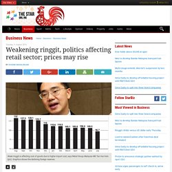 Weakening ringgit, politics affecting retail sector; prices may rise