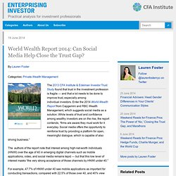 World Wealth Report 2014: Can Social Media Help Close the Trust Gap?