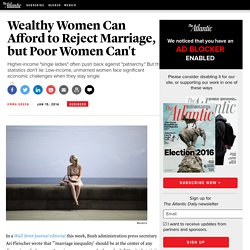 Wealthy Women Can Afford to Reject Marriage, but Poor Women Can't
