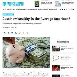 Just How Wealthy Is the Average American? - Pacific Standard: The Science o