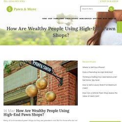 How Are Wealthy People Using High-End Pawn Shops?