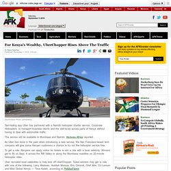 For Kenya's Wealthy, UberChopper Rises Above The Traffic