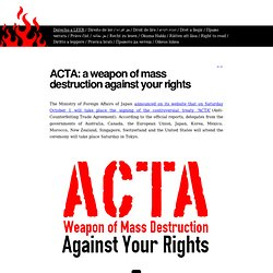 ACTA: a weapon of mass destruction against your rights