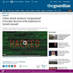 Cyber attack: hackers 'weaponised' everyday devices with malware to mount assault