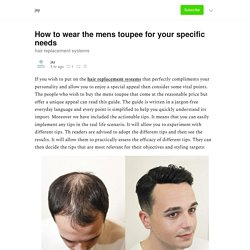 How to wear the mens toupee for your specific needs - jay