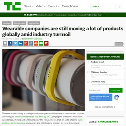 Wearable companies are still moving a lot of products globally amid industry turmoil
