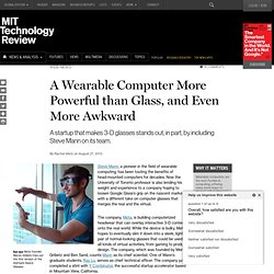 A Wearable Computer More Powerful than Glass, And Even More Awkward