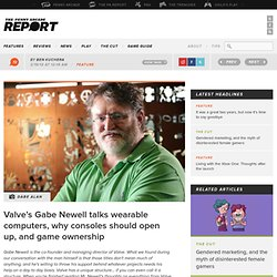 Valve's Gabe Newell talks wearable computers, why consoles should open up, and game ownership