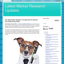 Latest Market Research Updates: Pet Wearable Market Is Projected To Reach $3.5 Billion By 2025