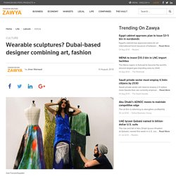 Wearable sculptures? Dubai-based designer combining art, fashion