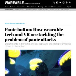 Panic button: How wearable tech and VR are tackling the problem of panic attacks