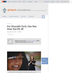 For Wearable Tech, One Size Does Not Fit All : All Tech Considered