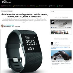 Global Wearable Technology Market- Pebble, Garmin, Huawei, XIAO MI, Polar, Wahoo fitness